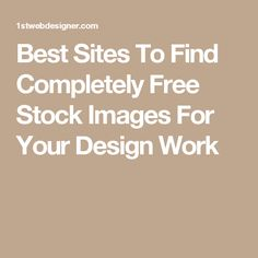 Best Sites To Find Completely Free Stock Images For Your Design Work