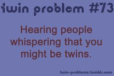 It's a twin thing. And we loudly respond to their question even if they didn't think that they would get a response. Twin Quotes, Twin Sister Quotes, Twin Problems, Twin Humor, Love Twins, Fraternal Twins, Identical Twins, Twin Brothers, Twin Sisters