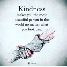 Kindness makes you the most beautiful person in the world no matter what you look like life quotes quotes quote inspirational quotes success quotes motivational quotes life quotes and sayings Now Quotes, True Quotes, Great Quotes, Life Quotes To Live By, Deep Quotes, Best Life Quotes, Beautiful Quotes Inspirational, Powerful Quotes About Life, Beautiful Soul Quotes