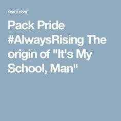 """Pack Pride #AlwaysRising  The origin of """"It's My School, Man"""""""