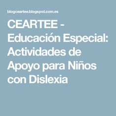 CEARTEE - Educación Especial: Actividades de Apoyo para Niños con Dislexia