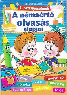 A némaértő olvasás alapjai 1. osztály.pdf – OneDrive Learning Methods, Kindergarten, Family Guy, Teaching, Math, Comics, Children, School, Books