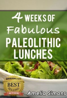 4 Weeks of Fabulous Paleolithic Lunches (4 Weeks of Fabulous Paleo Recipes) by Amelia Simons, http://www.amazon.com/dp/B00877Q25K/ref=cm_sw_r_pi_dp_1LAprb16Y3R0B