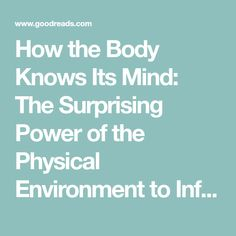 How the Body Knows Its Mind: The Surprising Power of the Physical Environment to Influence How You Think and Feel by Sian Beilock