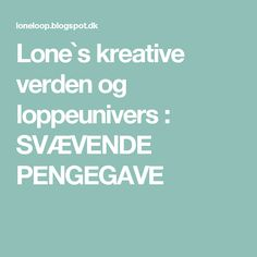 Lone`s kreative verden og loppeunivers : SVÆVENDE PENGEGAVE