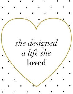 """She designed a life she loved. ~ Kobi Yamanda. 