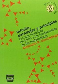 Infinito, paradojas y principios : escritos históricos en torno a los fundadores de las matemáticas / Alejandro R. Garciadiego