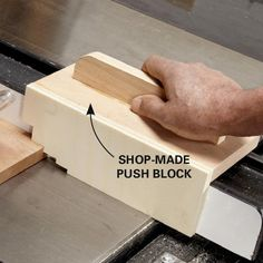 Build a Custom Push Block Here's a push block that works great and keeps your hand safely away from the blade. It's just a piece of 1/2-in. plywood with notches to fit 1/4-in., 1/2-in., 3/4-in. and 1-1/2-in. boards or plywood. The notches help hold the board tight to the saw table, and the top handle slides along the top of your fence.