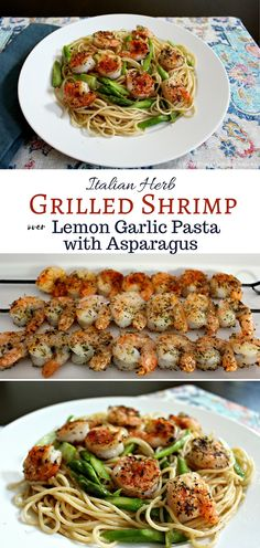 A healthy, light and fresh 15 minute meal! Italian Herb Grilled Shrimp over Lemon Garlic Pasta with Fresh Asparagus.