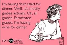 Fruit salad for dinner - Well wine.... Funny - You can follow more fun parenting and life quotes on FB - www.facebook.com/justamumnz - Great Recipes & Kids activities too!