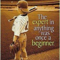 success quote: The EXPERT in anything was once a beginner.