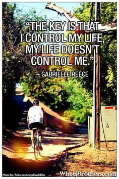 """The key is I control my life, my life doesn't control me.""-Gabrielle Reece #quote #inspirational #cycling"