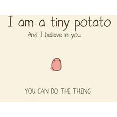 Kawaii potato believes in you