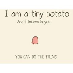 Kawaii potato believes in you