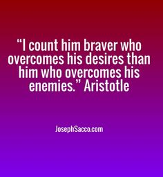 """Check out my new PixTeller design! :: """"i count him braver who overcomes his desires than h..."""