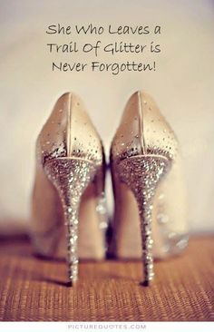 She Who Leaves A Trail Of Glitter Is Never Forgotten She who leaves a ...