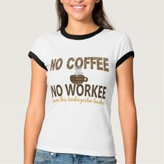 No Coffee No Workee Kindergarten Teacher T Shirt, Hoodie Sweatshirt