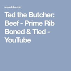 Ted the Butcher: Beef - Prime Rib Boned & Tied - YouTube