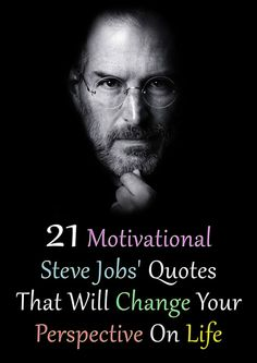 21 Motivational Steve Jobs' Quotes That Will Change Your Perspective On Life