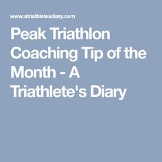 Peak Triathlon Coaching Tip of the Month - A Triathlete's Diary