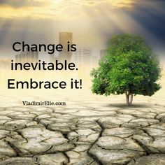 Change is inevitable. Embrace it!