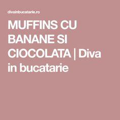 MUFFINS CU BANANE SI CIOCOLATA | Diva in bucatarie