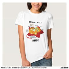 """Animal Cell Inside (Eukaryote Cell Biology) #biology #animalcell #cell #eukaryote #geek #humor #funny #cellbiology #wordsandunwords Here's a tee for any eukaryote -- i.e., anyone with """"Animal Cell Inside""""!"""