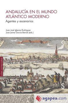 Andalucía en el mundo Atlántico moderno : agentes y escenarios / Juan José Iglesias Rodríguez, José Jaime García Bernal (eds.)