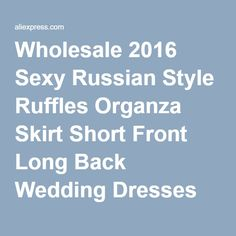 Wholesale 2016 Sexy Russian Style Ruffles Organza Skirt Short Front Long Back Wedding Dresses HU802-in Wedding Dresses from Weddings & Events on Aliexpress.com   Alibaba Group