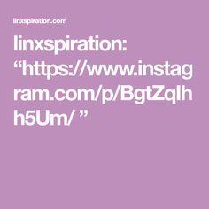 "linxspiration: ""https://www.instagram.com/p/BgtZqIhh5Um/ """