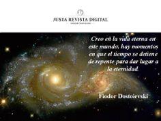 """""""Creo en la vida eterna en este mundo, hay momentos en que el tiempo se detiene de repente para dar lugar a la eternidad.""""  Fiodor Dostoievski"""