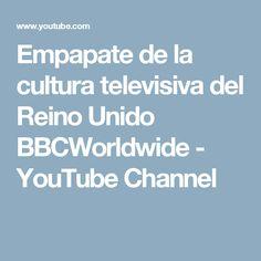 Empapate de la cultura televisiva del Reino Unido BBCWorldwide - YouTube Channel