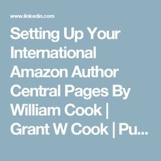 Setting Up Your International Amazon Author Central Pages    By William Cook  | Grant W Cook | Pulse | LinkedIn