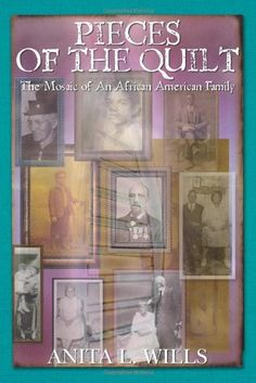 Pieces of the Quilt: The Mosaic of An African American Family by Anita L. Wills, http://www.amazon.com/gp/product/1439235856/ref=cm_sw_r_pi_alp_jCP0qb0HDYXDY