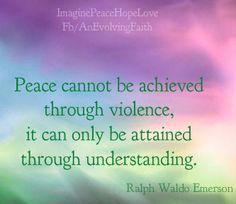 Peace cannot be achieve through violence..  www.facebook.com/AnEvolvingFaith