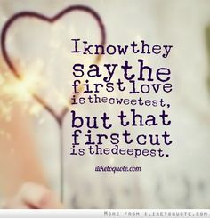 I know they say the first love is the sweetest, but that first cut is the deepest. #heartbreak #quotes #sayings