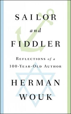 Sailor and Fiddler: Reflections of a 100-Year-Old Author, by Herman Wouk; NPR, 12/29/15