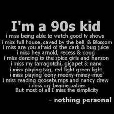 90's kiddo. Technically I'm an 80's kid, but I did most of my growing up in the 90's