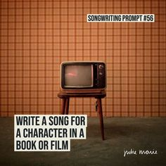 """""""Write a song for a character in a book or film"""" // songwriting prompt 