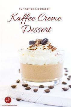 Dessert Rezepte, Kaffee Rezepte: Rezept für ein leckeres Kaffee Creme Dessert von herzelieb. Einfach und schnell zuzubereiten. Für Coffee Junkies genau das Richtige und einmal was Anderes. #kaffee #dessert #nachtisch #rezept #recipe #coffee
