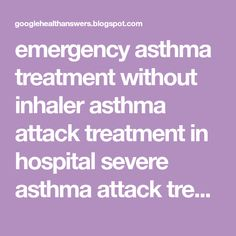 emergency asthma treatment without inhaler asthma attack treatment in hospital severe asthma attack treatment asthma attack first aid Asthma, Management, How To Apply, Health, Health Care, Salud
