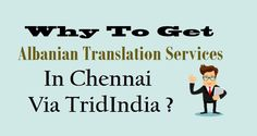 Why To Get #AlbanianTranslation Services In #Chennai Via TridIndia ?  #Albanian #Business #Translation