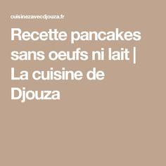 Recette pancakes sans oeufs ni lait | La cuisine de Djouza