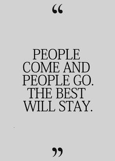 The best will stay.Wise Words Of Wisdom, Inspiration & Motivation Words Quotes, Me Quotes, Motivational Quotes, Inspirational Quotes, Positive Quotes, Qoutes, Sad Sayings, Beach Sayings, Laugh Quotes