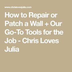 How to Repair or Patch a Wall + Our Go-To Tools for the Job - Chris Loves Julia