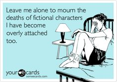 Mourning ficitional characters...