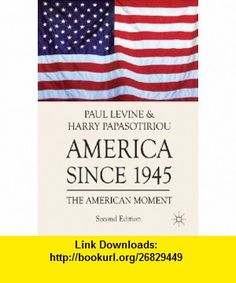 America since 1945 The American Moment (9780230251458) Harry Papasotiriou, Paul Levine , ISBN-10: 0230251455  , ISBN-13: 978-0230251458 ,  , tutorials , pdf , ebook , torrent , downloads , rapidshare , filesonic , hotfile , megaupload , fileserve