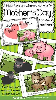 """Who Loves You, Little Piglet?"" - a multi-faceted literacy activity booklet for preschool, pre-K and Kindergarten learners.   This is a predictable emergent reader that can be used for extended activities for a Mother's Day theme, and also for any time during the year. It is called ""Who Loves You, Little Piglet?"" It is about 8 farm animals, and their babies. It is in a question and response format. Children cut and paste, and match, babies with their parents. The animals are: pig, sheep…"