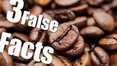   Three False Facts   #12 - Coffee