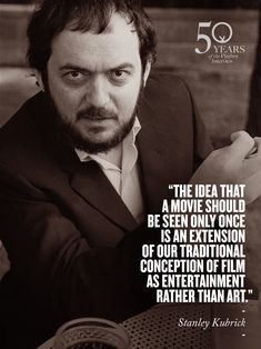 """""""The whole idea that a movie should be seen only once is an   extension of our traditional conception of the film as an ephemeral   entertainment rather than as a visual work of art..."""" – Stanly Kubrick, in describing """"2001"""" in an interview with @Playboy #quote"""